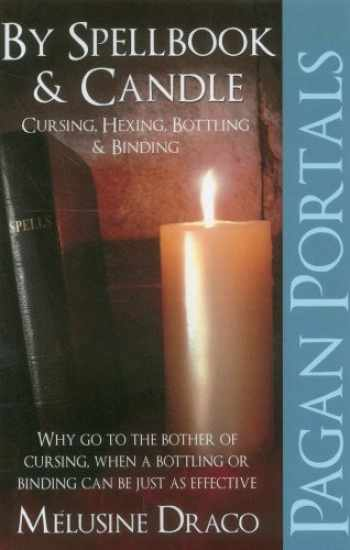 9781780995632-1780995636-Pagan Portals - Spellbook & Candle: Cursing, Hexing, Bottling & Binding