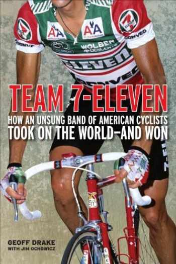 9781934030929-1934030929-Team 7-Eleven: How an Unsung Band of American Cyclists Took on the World-and Won