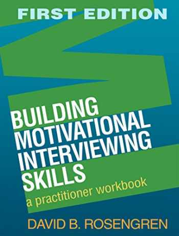 9781606232996-1606232991-Building Motivational Interviewing Skills: A Practitioner Workbook (Applications of Motivational Interviewing)