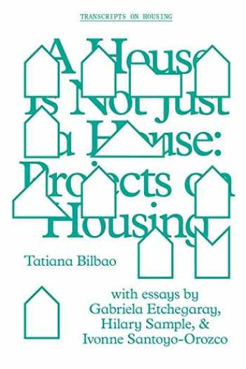 9781941332436-1941332439-A House Is Not Just a House: Projects on Housing (GSAPP Transcripts)