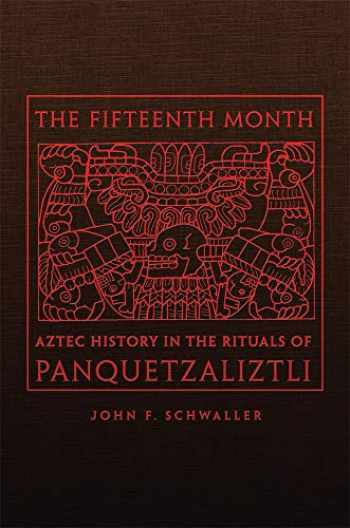 9780806162768-0806162767-The Fifteenth Month: Aztec History in the Rituals of Panquetzaliztli