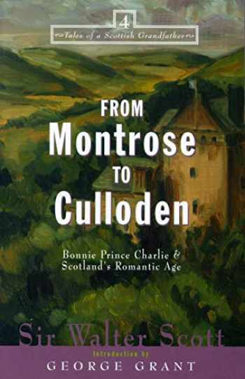 9781581821475-1581821476-From Montrose to Culloden: Bonnie Prince Charlie and Scotland's Romantic Age (Tales of a Scottish Grandfather (4))