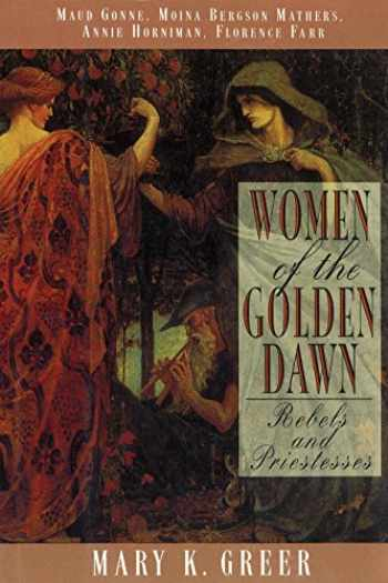 9780892816071-0892816074-Women of the Golden Dawn: Rebels and Priestesses: Maud Gonne, Moina Bergson Mathers, Annie Horniman, Florence Farr