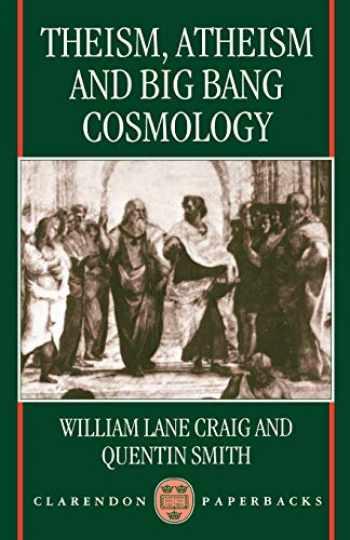 9780198263838-019826383X-Theism, Atheism, and Big Bang Cosmology (Clarendon Paperbacks)