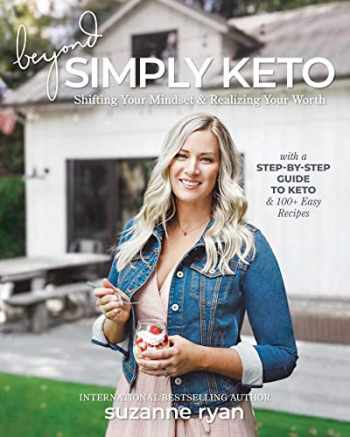 9781628603712-1628603712-Beyond Simply Keto: Shifting Your Mindset and Realizing Your Worth, with a Step-by-Step Guide to Keto and 100+ Easy Recipes