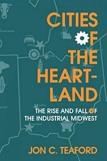 9780253209146-0253209145-Cities of the Heartland: The Rise and Fall of the Industrial Midwest (Midwestern History and Culture)