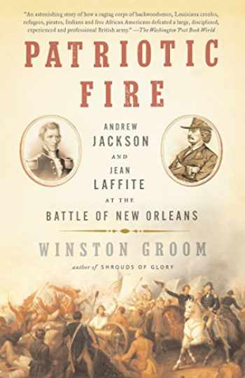 9781400095667-1400095662-Patriotic Fire: Andrew Jackson and Jean Laffite at the Battle of New Orleans