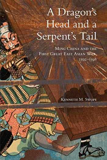 9780806155814-0806155817-A Dragon's Head and a Serpent's Tail: Ming China and the First Great East Asian War, 1592–1598 (Volume 20) (Campaigns and Commanders Series)