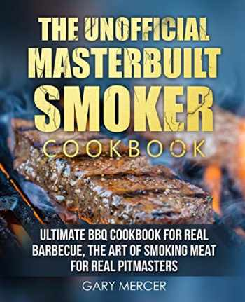 9781705930120-1705930123-The Unofficial Masterbuilt Cookbook: Ultimate BBQ Cookbook for Real Barbecue, The Art of Smoking Meat For Real Pitmasters