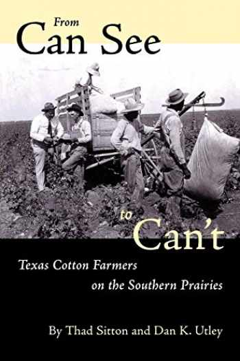 9780292777217-0292777213-From Can See to Can't: Texas Cotton Farmers on the Southern Prairies