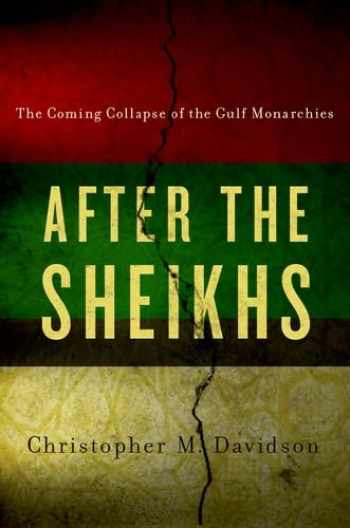 9780190244507-019024450X-After the Sheikhs: The Coming Collapse of the Gulf Monarchies