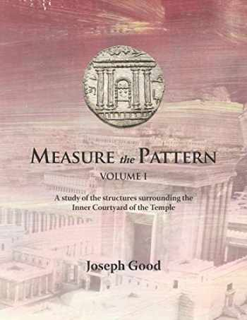 9781073761098-1073761096-Measure The Pattern - Volume 1: A study of the structures surrounding the Inner Courtyard of the Temple