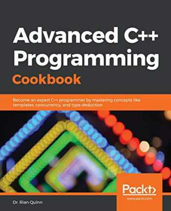 9781838559915-1838559914-Advanced C++ Programming Cookbook: Become an expert C++ programmer by mastering concepts like templates, concurrency, and type deduction