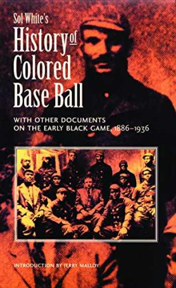 9780803297838-0803297831-Sol White's History of Colored Baseball with Other Documents on the Early Black Game, 1886-1936