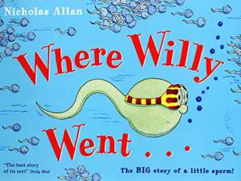 9780099456483-0099456486-Where Willy Went...: The Big Story of a Little Sperm!