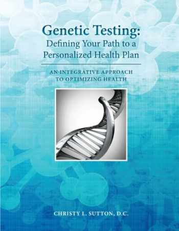 9780692950678-0692950672-Genetic Testing: Defining Your Path to a Personalized Health Plan: An Integrative Approach to Optimize Health