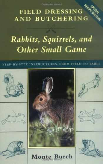 9781585742301-1585742309-Field Dressing and Butchering Rabbits, Squirrels, and Other Small Game