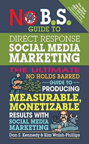 9781599185774-1599185776-No B.S. Guide to Direct Response Social Media Marketing: The Ultimate No Holds Barred Guide to Producing Measurable, Monetizable Results with Social Media Marketing