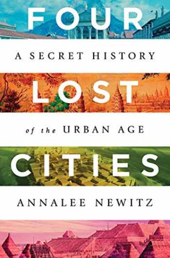 9780393652666-0393652661-Four Lost Cities: A Secret History of the Urban Age
