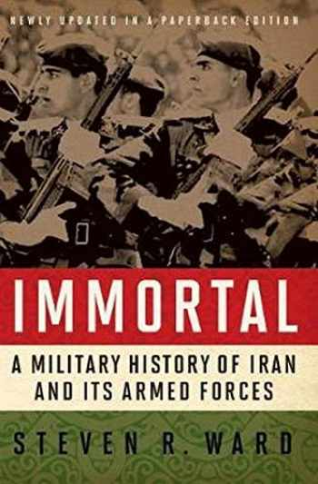 9781626160323-1626160325-Immortal: A Military History of Iran and Its Armed Forces