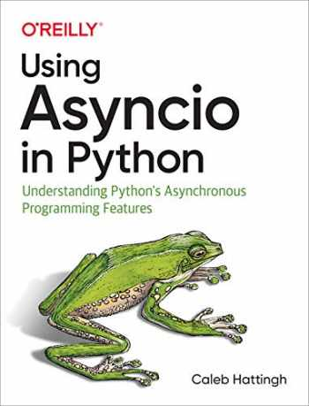 9781492075332-1492075337-Using Asyncio in Python: Understanding Python's Asynchronous Programming Features