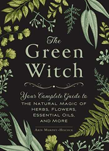 9781507204719-150720471X-The Green Witch: Your Complete Guide to the Natural Magic of Herbs, Flowers, Essential Oils, and More