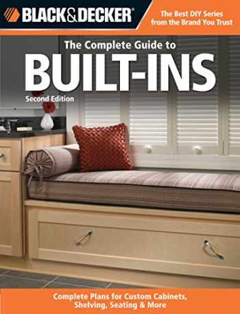 9781589236028-1589236025-The Complete Guide to Built-Ins: Complete Plans for Custom Cabinets, Shelving, Seating & More (Black & Decker Complete Guide)