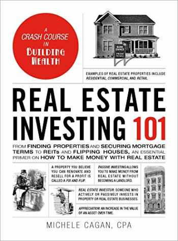 9781507210574-1507210574-Real Estate Investing 101: From Finding Properties and Securing Mortgage Terms to REITs and Flipping Houses, an Essential Primer on How to Make Money with Real Estate (Adams 101)