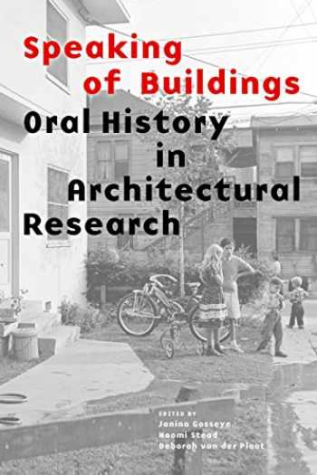 9781616897543-1616897546-Speaking of Buildings: Oral History in Architectural Research (collected essays by architectural scholars, architectural theory through oral history and spoken testimony)