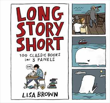 9781616205034-1616205032-Long Story Short: 100 Classic Books in Three Panels