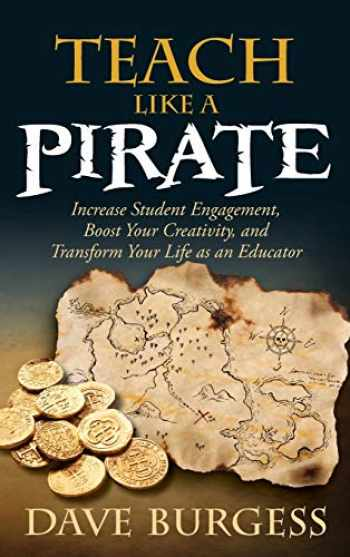 9780996989626-0996989625-Teach Like a Pirate: Increase Student Engagement, Boost Your Creativity, and Transform Your Life as an Educator