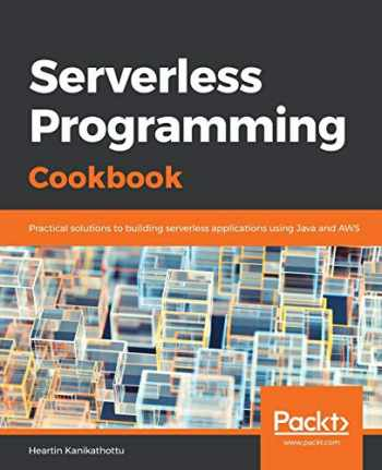 9781788623797-1788623797-Serverless Programming Cookbook: Practical solutions to building serverless applications using Java and AWS