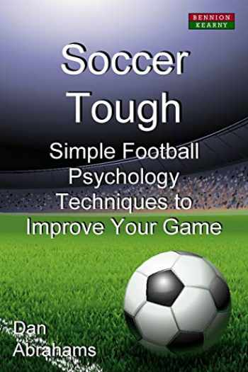 9780957051195-0957051190-Soccer Tough: Simple Football Psychology Techniques to Improve Your Game
