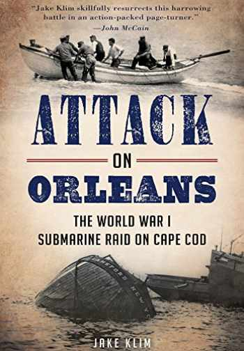 9781626194908-1626194904-Attack on Orleans: The World War I Submarine Raid on Cape Cod (Military)