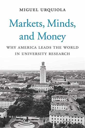 9780674244238-0674244230-Markets, Minds, and Money: Why America Leads the World in University Research