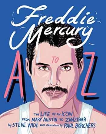 9781925811346-1925811344-Freddie Mercury A to Z: The Life of an Icon from Mary Austin to Zanzibar