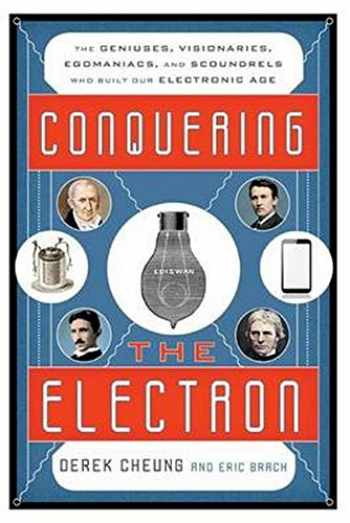 9781442231535-144223153X-Conquering the Electron: The Geniuses, Visionaries, Egomaniacs, and Scoundrels Who Built Our Electronic Age