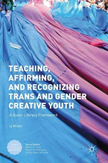 9781137567659-1137567651-Teaching, Affirming, and Recognizing Trans and Gender Creative Youth: A Queer Literacy Framework (Queer Studies and Education)