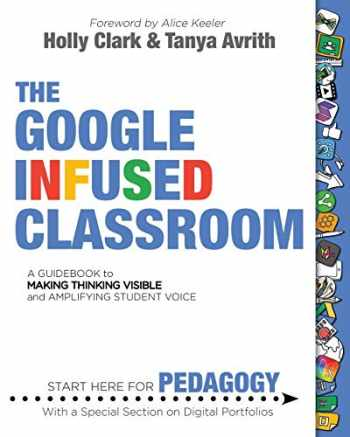 9781733646802-1733646809-The Google Infused Classroom: A Guidebook to Making Thinking Visible and Amplifying Student Voice