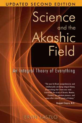 9781594771811-1594771812-Science and the Akashic Field: An Integral Theory of Everything