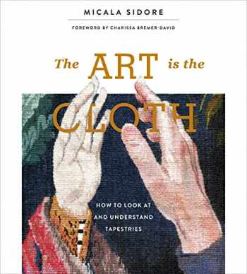 9780764359927-0764359924-The Art Is the Cloth: How to Look at and Understand Tapestries