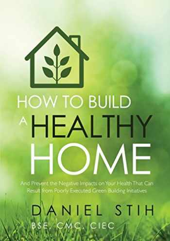 9780979468551-0979468558-How to Build a Healthy Home: And Prevent the Negative Impacts on Your Health that Can Result from Poorly Executed Green Building Initiatives