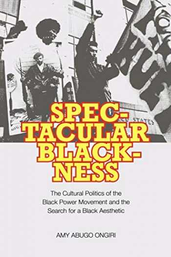 9780813928609-0813928605-Spectacular Blackness: The Cultural Politics of the Black Power Movement and the Search for a Black Aesthetic