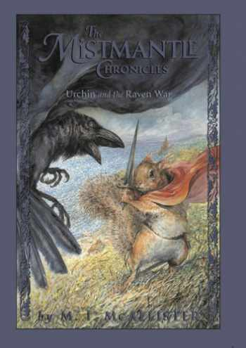 9781423101833-1423101839-Mistmantle Chronicles Book Four, The Urchin and the Raven War (The Mistmantle Chronicles)