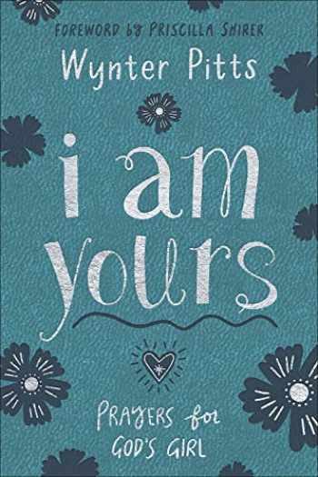 9780736976268-0736976264-I Am Yours: Prayers for God's Girl