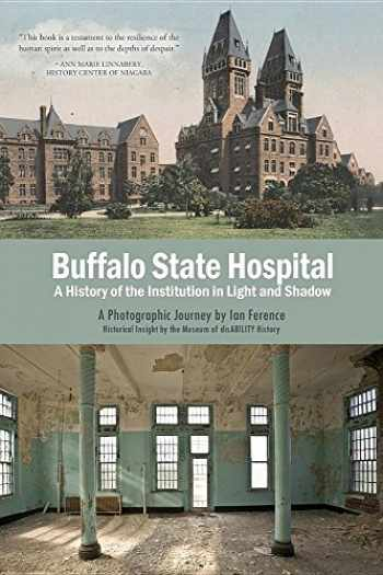 9780986218293-0986218294-Buffalo State Hospital: A History of the Institution in Light and Shadow