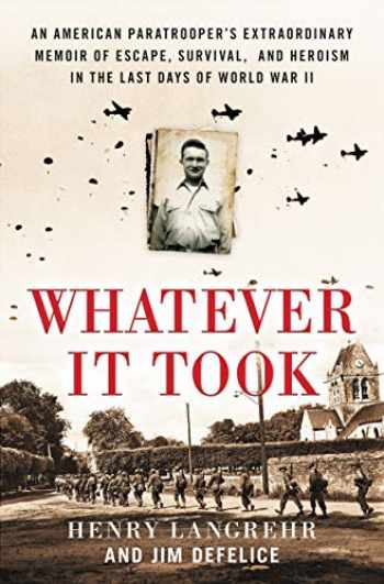 9780063027428-0063027429-Whatever It Took: An American Paratrooper's Extraordinary Memoir of Escape, Survival, and Heroism in the Last Days of World War II