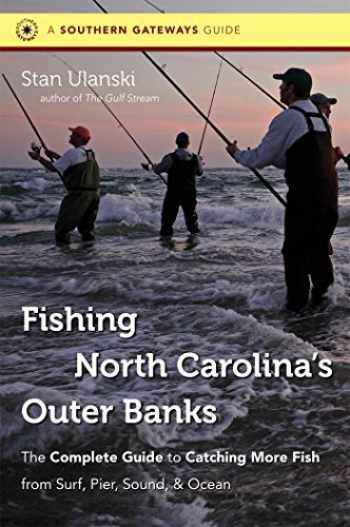 9780807872079-0807872075-Fishing North Carolina's Outer Banks: The Complete Guide to Catching More Fish from Surf, Pier, Sound, and Ocean (Southern Gateways Guides)