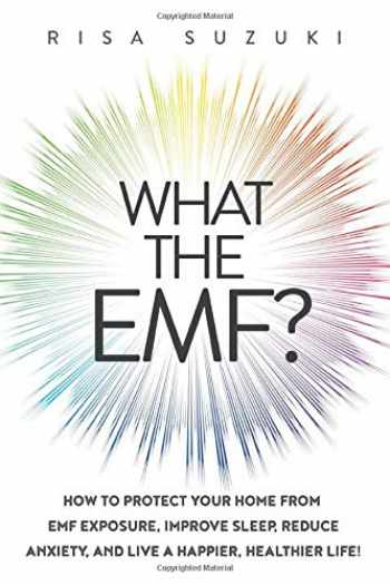 9781950043002-1950043002-What the EMF?: How to Protect Your Home from EMF Exposure, Improve Sleep, Reduce Anxiety, and Live a Happier, Healthier Life!