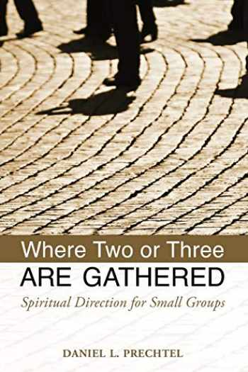 9780819227720-0819227722-Where Two or Three Are Gathered: Spiritual Direction for Small Groups